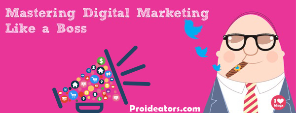 Digital Marketing makes you your own boss proideators
