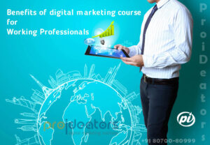 Benefits of digital marketing course for Working Professionals ProiDeators